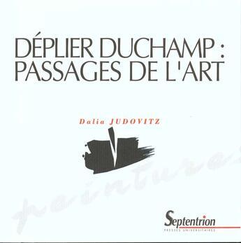 Couverture du livre « Deplier duchamp : passages de l'art » de Ferr Judovitz Dalia aux éditions Pu Du Septentrion