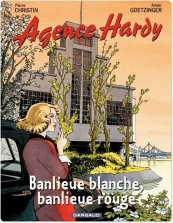 Couverture du livre « Agence Hardy t.4 ; banlieue blanche, banlieue rouge » de Pierre Christin et Annie Goetzinger aux éditions Dargaud