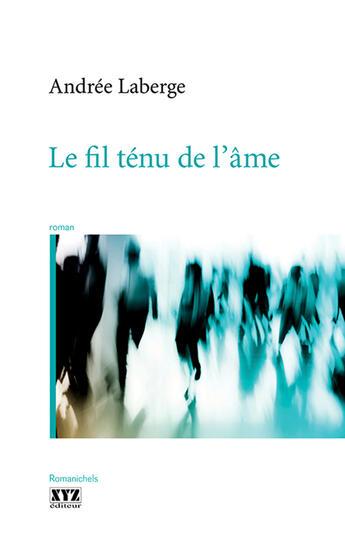 Couverture du livre « Le Fil Tenu De L'Ame » de Laberge Andree aux éditions Xyz