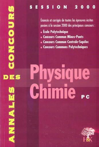 Couverture du livre « Annales H & K 2000 Physique Chimie Pc » de Sebastien Desreux aux éditions H & K