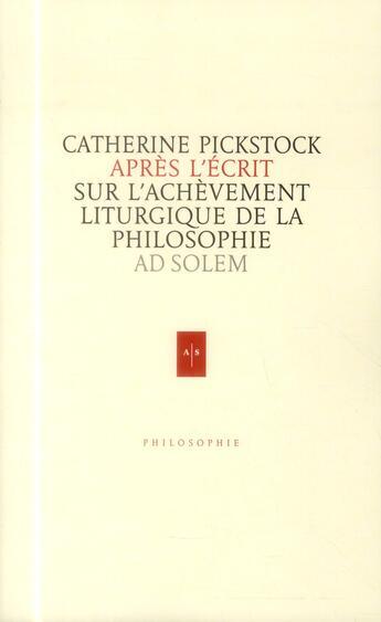 Couverture du livre « Après l'écrit ; sur l'achèvement liturgique de la philosophie » de Catherine Pickstock aux éditions Ad Solem
