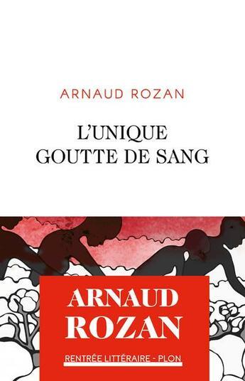 Couverture du livre « L'unique goutte de sang » de Arnaud Rozan aux éditions Plon