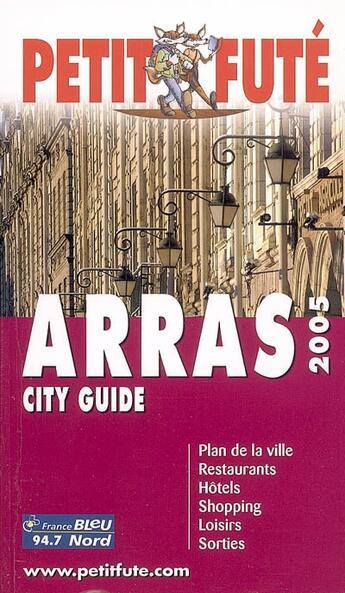 Couverture du livre « Guide Petit Fute ; City Guide ; Arras (Edition 2005) » de Collectif Petit Fute aux éditions Le Petit Fute