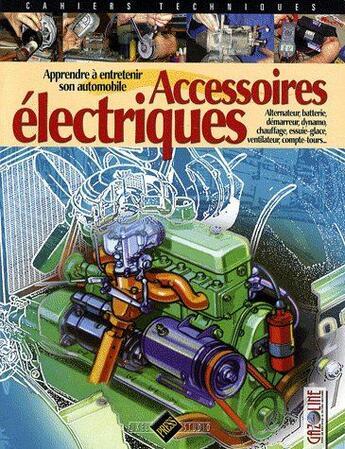 Couverture du livre « Accessoires électriques ; apprendre à entretenir son automobile » de Collectif aux éditions Pixel Press Studio