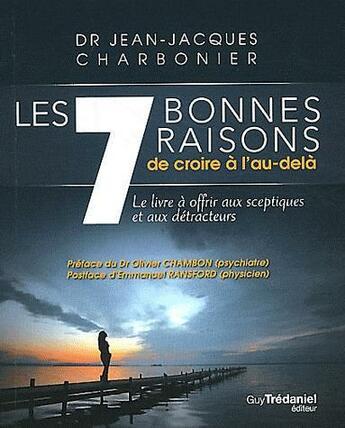 Couverture du livre « 7 bonnes raisons de croire à l'au-delà ; le livre à offrir aux sceptiques et aux détracteurs » de Jean-Jacques Charbonier aux éditions Tredaniel