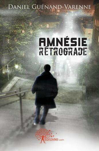 Couverture du livre « Amnesie Retrograde » de Daniel Guenand-Varen aux éditions Edilivre-aparis