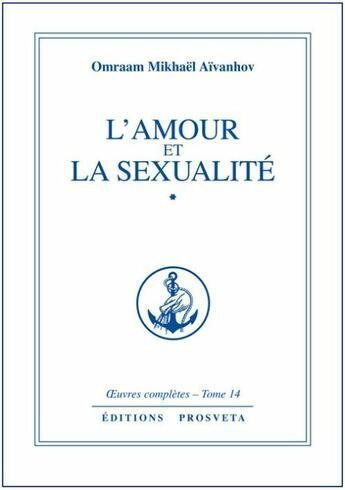Couverture du livre « Oeuvres Completes T.14 ; L'Amour Et La Sexualité T.1 » de Omraam Mikhael Aivanhov aux éditions Prosveta