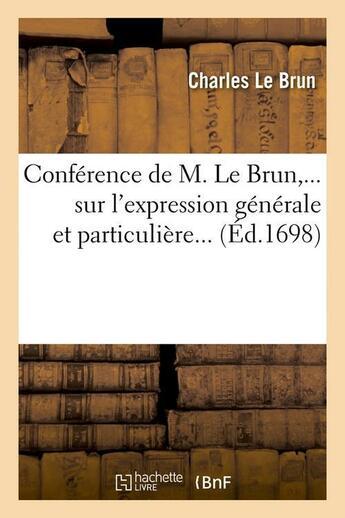 Couverture du livre « Conference de m. le brun sur l'expression generale et particuliere (ed.1698) » de Charles Le Brun aux éditions Hachette Bnf