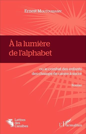 Couverture du livre « à la lumière de l'alphabet ou le combat des enfants des champs de canne à sucre » de Ernest Moutoussamy aux éditions Harmattan
