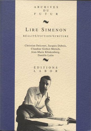 Couverture du livre « Lire simenon realite fiction ecriture » de Collectif aux éditions Labor Litterature