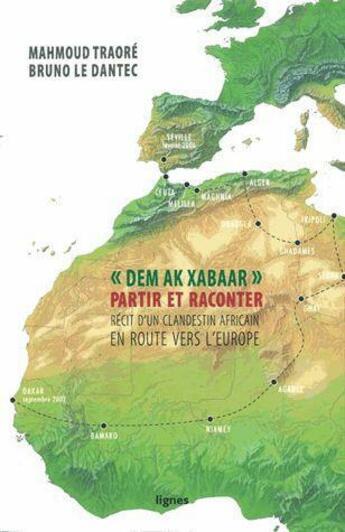 Couverture du livre « « dem ak xabaar » ; partir et raconter ; récit d'un clandestin africain en route vers l'Europe » de Mahmoud Traore et Bruno Le Dantec aux éditions Nouvelles Lignes
