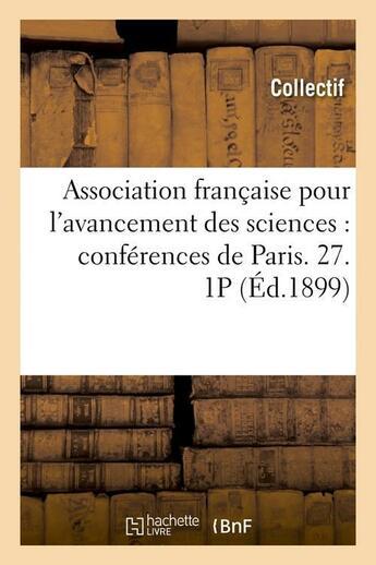 Couverture du livre « Association francaise pour l'avancement des sciences : conferences de paris. 27. 1p (ed.1899) » de  aux éditions Hachette Bnf