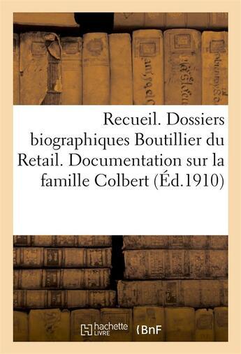 Couverture du livre « [recueil. dossiers biographiques boutillier du retail. documentation sur la famille colbert] » de  aux éditions Hachette Bnf
