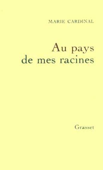 Couverture du livre « Au Pays De Mes Racines » de Marie Cardinal aux éditions Grasset Et Fasquelle