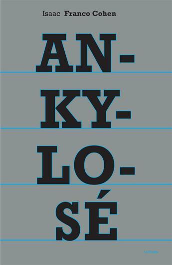 Couverture du livre « Ankylosé » de Isaac Franco Cohen aux éditions Bord De L'eau