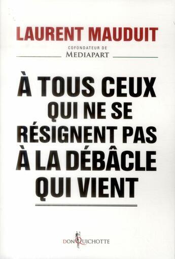 Couverture du livre « À tous ceux qui ne se résignent pas à la débâcle qui vient » de Laurent Mauduit aux éditions Don Quichotte