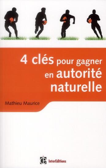 Couverture du livre « 4 clés pour gagner en autorité naturelle ; en affaires et dans la vie ! (2e édition) » de Mathieu Maurice aux éditions Intereditions