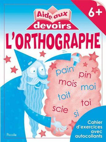 Couverture du livre « Aide Aux Devoirs/L'Orthographe 6+ » de Collectif aux éditions Piccolia