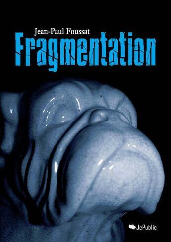 Couverture du livre « Fragmentation » de Jean-Paul Foussat aux éditions Jepublie