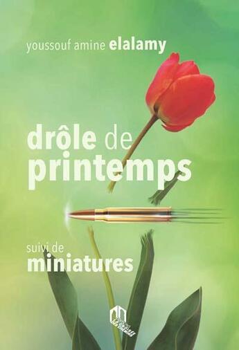 Couverture du livre « Drôle de printemps ; miniatures » de Youssouf Amine Elalamy aux éditions Eddif Maroc