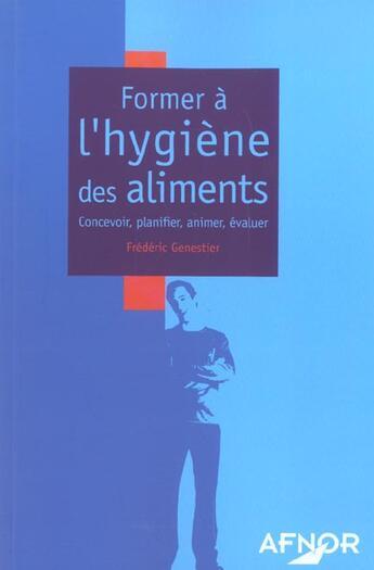 Couverture du livre « Former a l'hygiene des aliments concevoir, planifier, animer, evaluer » de Genestier Frederic aux éditions Afnor