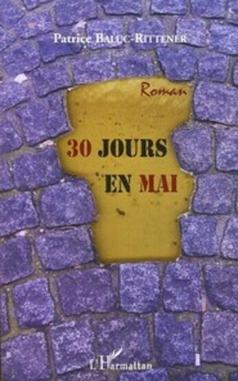 Couverture du livre « 30 jours en mai » de Patrice Baluc-Rittener aux éditions L'harmattan