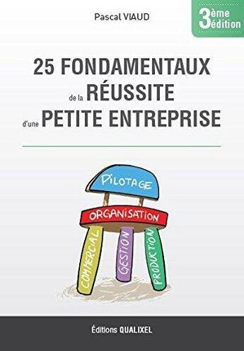Couverture du livre « 25 Fondamentaux De La Reussite D'Une Petite Entreprise - 3eme Edition » de Pascal Viaud aux éditions Qualixel