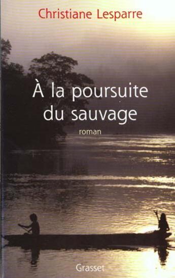 Couverture du livre « A la poursuite du sauvage » de Christiane Lesparre aux éditions Grasset Et Fasquelle