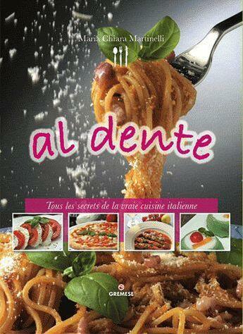 Couverture du livre « Al dente ; tous les secrets de la vraie cuisine italienne » de Maria-Chiara Martinelli aux éditions Gremese