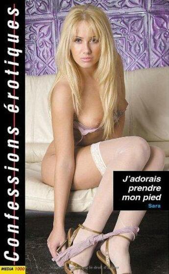 Couverture du livre « CONFESSIONS EROTIQUES T.334 ; j'adorais prendre mon pied » de Sara aux éditions Media 1000