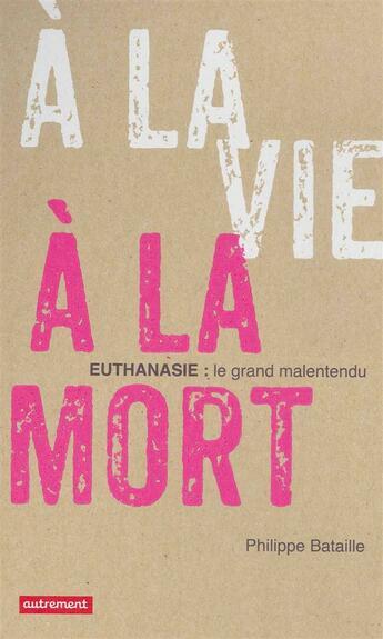 Couverture du livre « À la vie, à la mort » de Philippe Bataille aux éditions Autrement