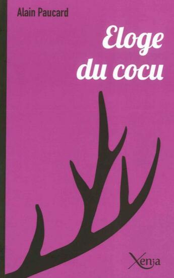 Couverture du livre « Éloge du cocu » de Alain Paucard aux éditions Xenia