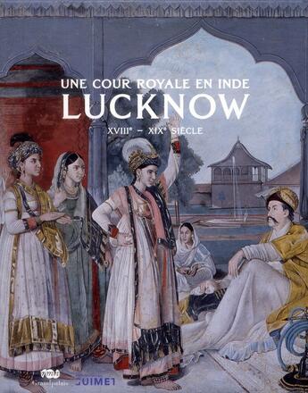 Couverture du livre « Une cour royale en Inde : Lucknow XVIII-XIX siècle » de Collectif aux éditions Reunion Des Musees Nationaux