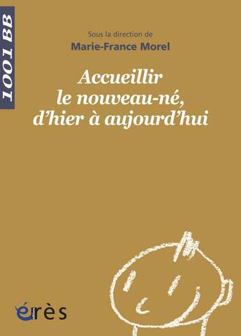Couverture du livre « Accueillir le nouveau-né, d'hier à aujourd'hui » de Morel Marie-France ( aux éditions Eres