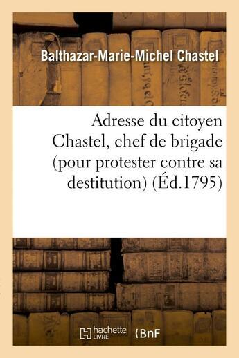 Couverture du livre « Adresse du citoyen chastel, chef de brigade, a ses concitoyens et a ses freres d'armes » de Chastel B M M. aux éditions Hachette Bnf