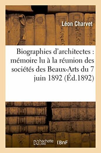 Couverture du livre « Biographies d'architectes : memoire lu a la reunion des societes des beaux-arts du 7 juin 1892 » de Charvet Leon aux éditions Hachette Bnf