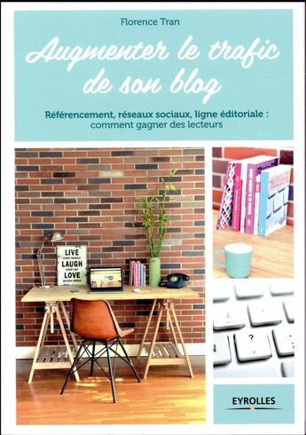 Couverture du livre « Augmenter le trafic de son blog » de Florence Tran aux éditions Eyrolles