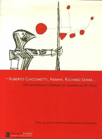 Couverture du livre « Alberto Giacometti, Arman, Richard Serra ; des sculpteurs à l'épreuve de l'estampe au XXe siècle » de Collectif aux éditions Gourcuff Gradenigo
