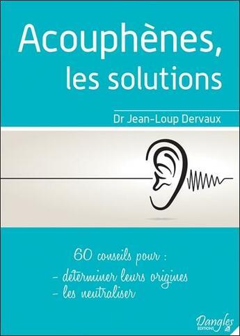 Couverture du livre « Acouphènes, les solutions ; 60 conseils pour déterminer leurs origines, les neutraliser » de Jean-Loup Dervaux aux éditions Dangles