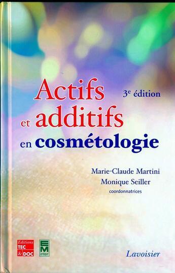 Couverture du livre « Actifs et additifs en cosmétologie (3e edition) » de Marie-Claude Martini et Monique Seiller aux éditions Emi
