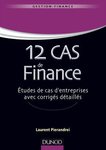 Couverture du livre « 12 cas de finance ; études de cas d'entreprises avec corrigés détaillés » de Laurent Pierandrei aux éditions Dunod