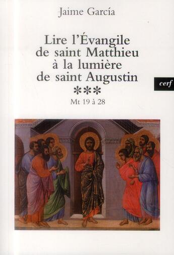 Couverture du livre « Lire l'evangile de saint matthieu a la lumiere de saint augustin, 3 » de Jaime Garcia aux éditions Cerf