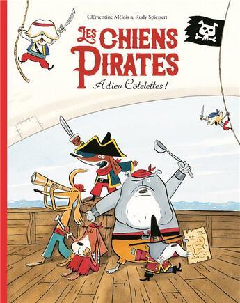 Couverture du livre « Les chiens pirates ; adieu côtelettes » de Clementine Melois et Rudy Spiessert aux éditions Ecole Des Loisirs