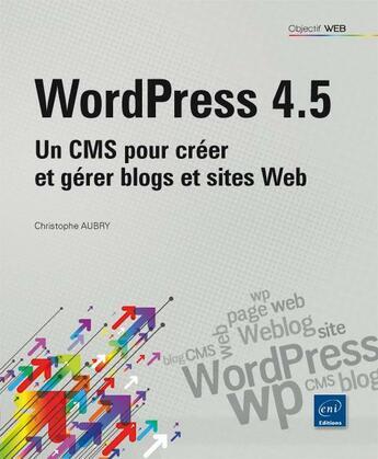 Couverture du livre « WordPress 4.5 ; un CMS pour créer et gérer blogs et sites web » de Christophe Aubry aux éditions Eni