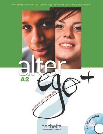 Couverture du livre « ALTER EGO + ; FLE ; A2 : livre de l'élève + CD-rom + parcours digital » de Berthet-A+Daill-A+Hu aux éditions Hachette Fle