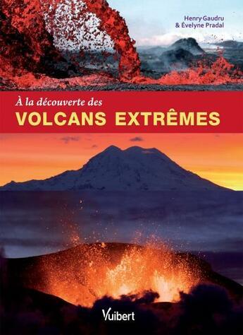 Couverture du livre « À la découverte des volcans extrêmes » de Henry Gaudru et Evelyne Pradal aux éditions Vuibert