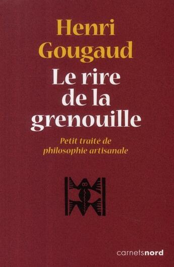 Couverture du livre « Le rire de la grenouille ; petit traité de philosophie artisanale » de Henri Gougaud aux éditions Carnets Nord