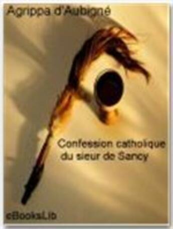 Couverture du livre « Confession catholique du sieur de Sancy » de Theodore Agrippa D' Aubigne aux éditions Ebookslib
