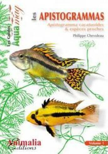 Couverture du livre « Les apistogrammas : apistogramma cacatuoide & especes proches volume 1 » de Philippe Chevoleau aux éditions Animalia
