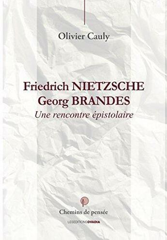 Couverture du livre « Friedrich Nietszche / Georg Brandes ; une rencontre épistolaire » de Olivier Cauly aux éditions Ovadia